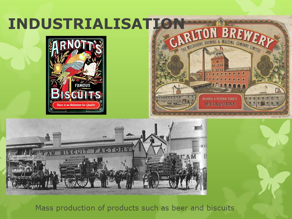 INDUSTRIALISATION Mass production of products such as beer and biscuits