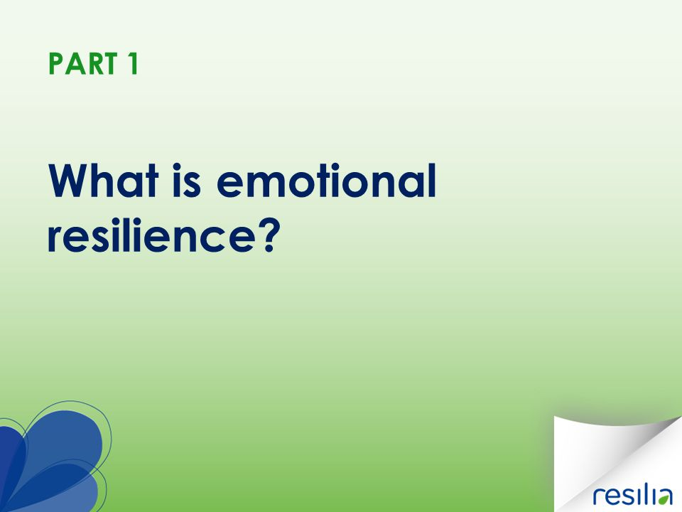 PART 1 What is emotional resilience?