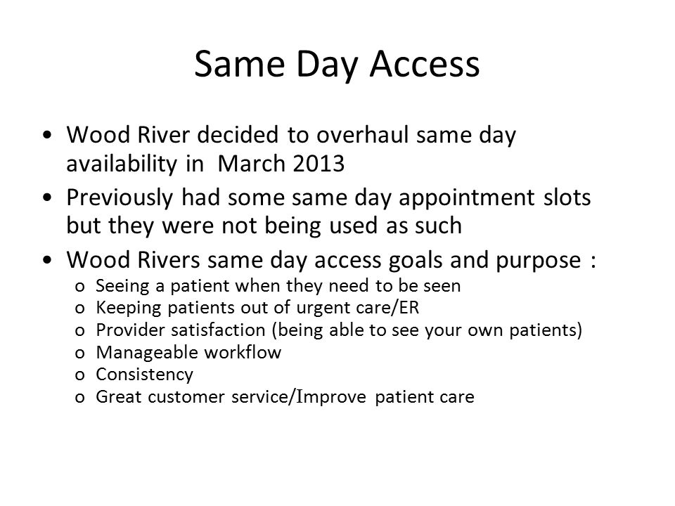 Same Day Access Wood River decided to overhaul same day availability in March 2013 Previously had some same day appointment slots but they were not be