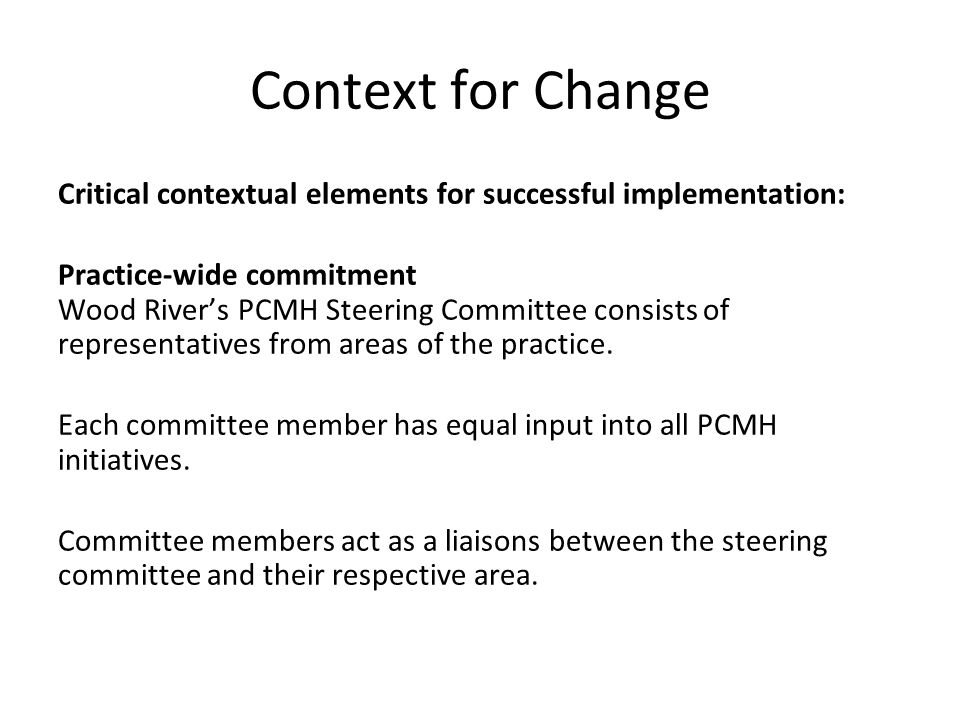 Context for Change Critical contextual elements for successful implementation: Practice-wide commitment Wood River's PCMH Steering Committee consists