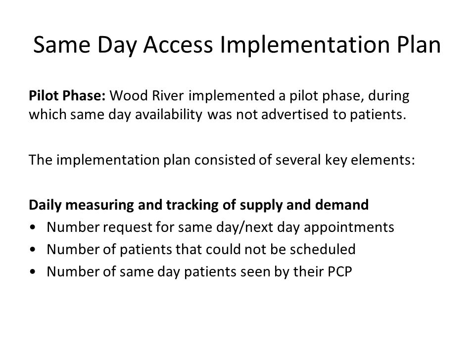 Same Day Access Implementation Plan Pilot Phase: Wood River implemented a pilot phase, during which same day availability was not advertised to patients.