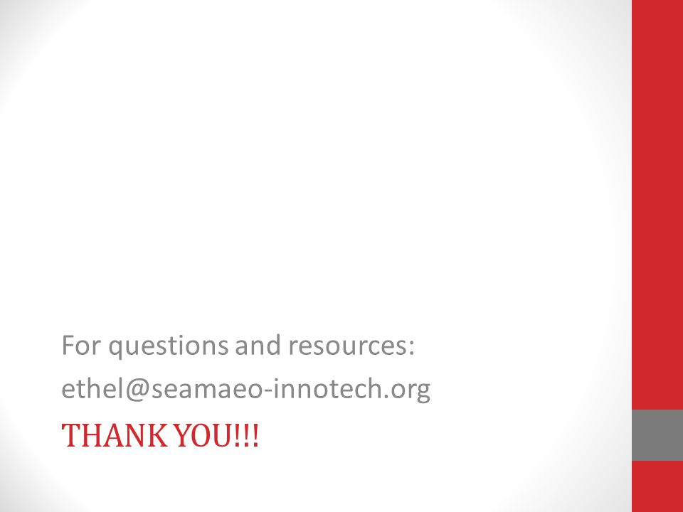 THANK YOU!!! For questions and resources: ethel@seamaeo-innotech.org