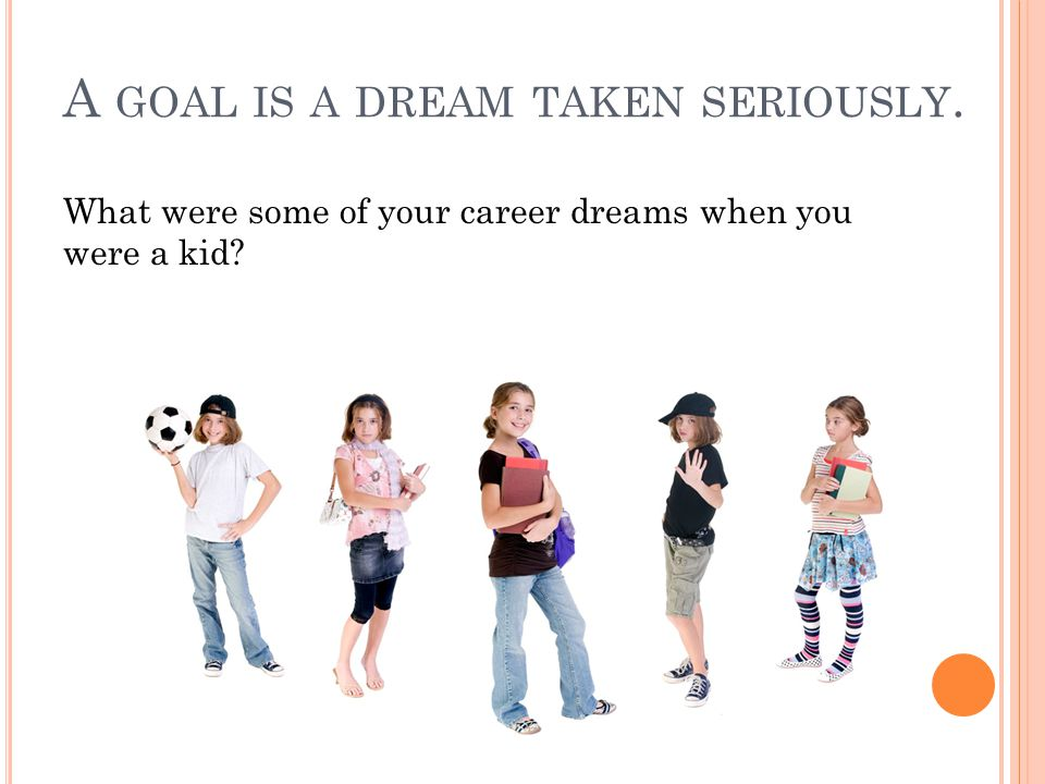 What were some of your career dreams when you were a kid?