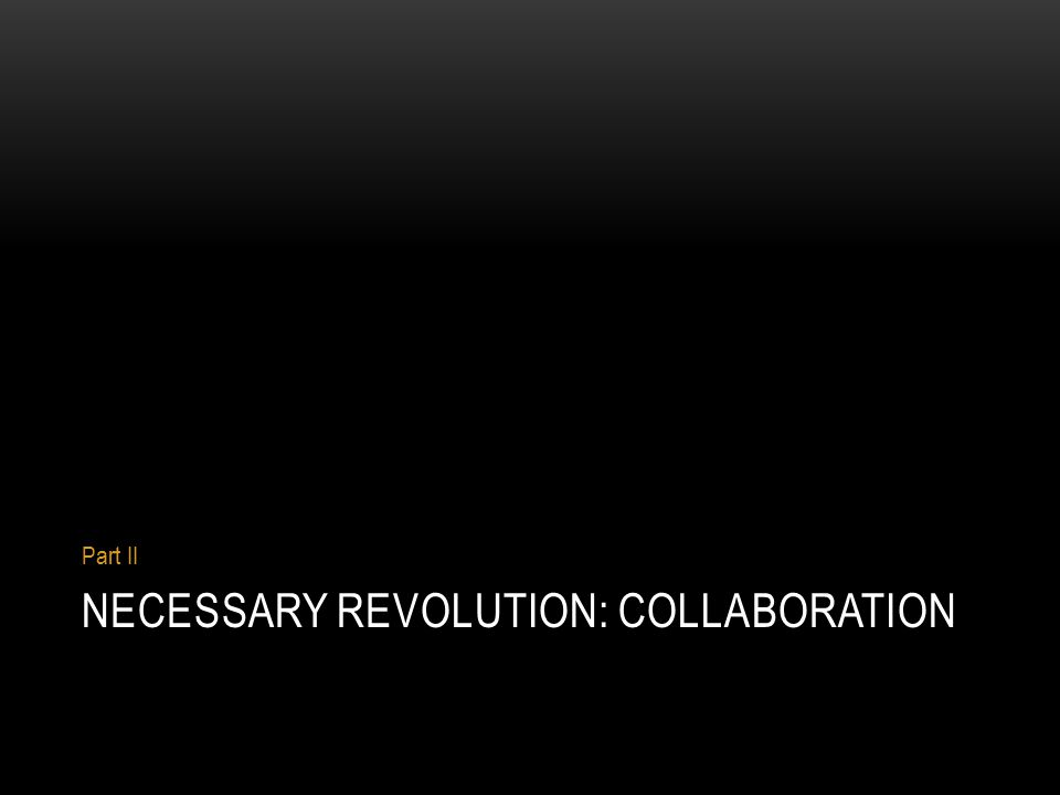 NECESSARY REVOLUTION: COLLABORATION Part II