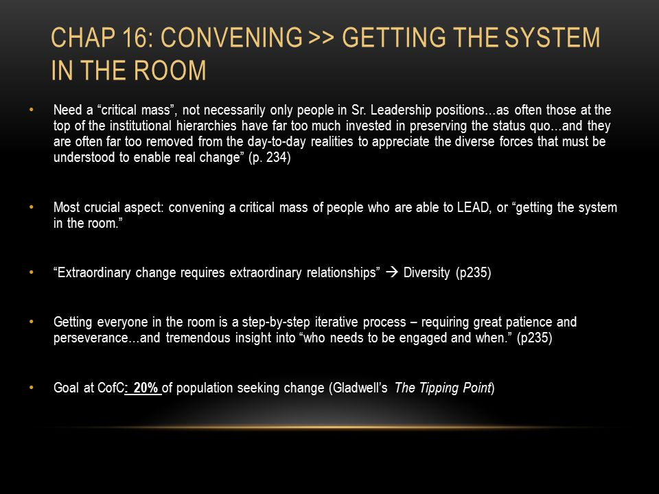 CHAP 16: CONVENING >> GETTING THE SYSTEM IN THE ROOM Need a critical mass , not necessarily only people in Sr.