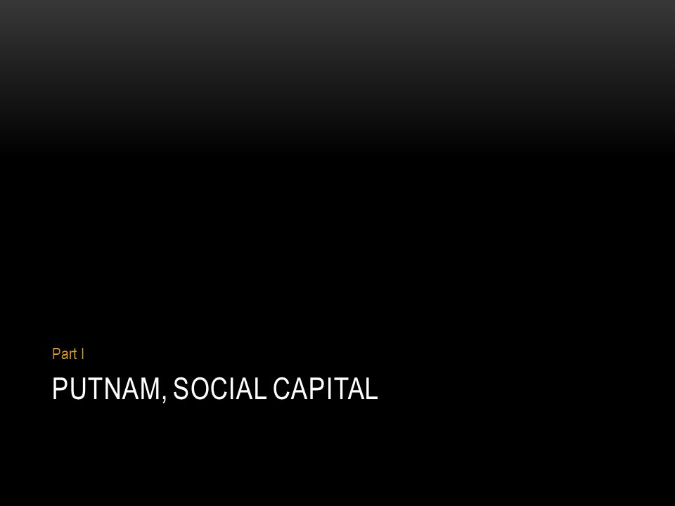 PUTNAM, SOCIAL CAPITAL Part I