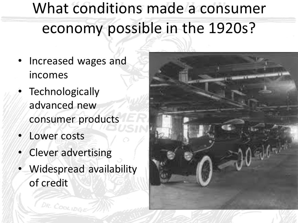 What conditions made a consumer economy possible in the 1920s? Increased wages and incomes Technologically advanced new consumer products Lower costs