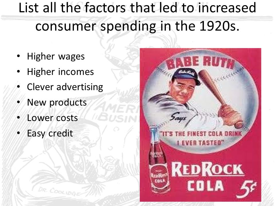 List all the factors that led to increased consumer spending in the 1920s. Higher wages Higher incomes Clever advertising New products Lower costs Eas