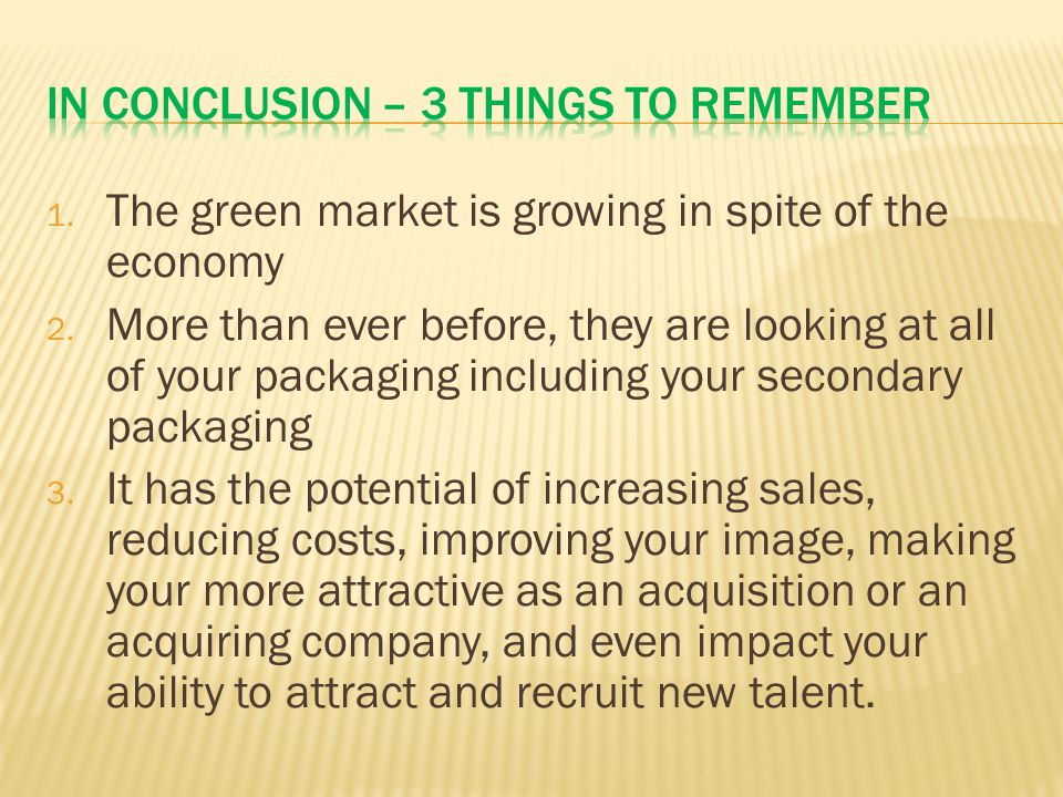 1. The green market is growing in spite of the economy 2.