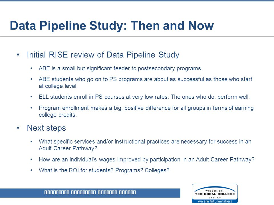 Data Pipeline Study: Then and Now Initial RISE review of Data Pipeline Study ABE is a small but significant feeder to postsecondary programs.