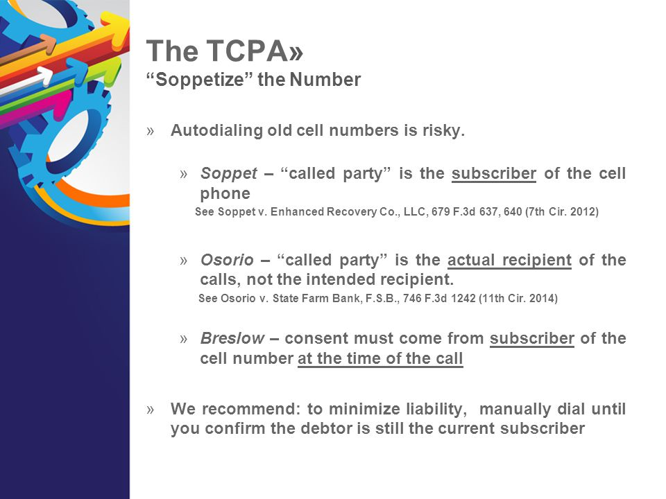 """The TCPA» """"Soppetize"""" the Number  Autodialing old cell numbers is risky.  Soppet – """"called party"""" is the subscriber of the cell phone See Soppet v."""