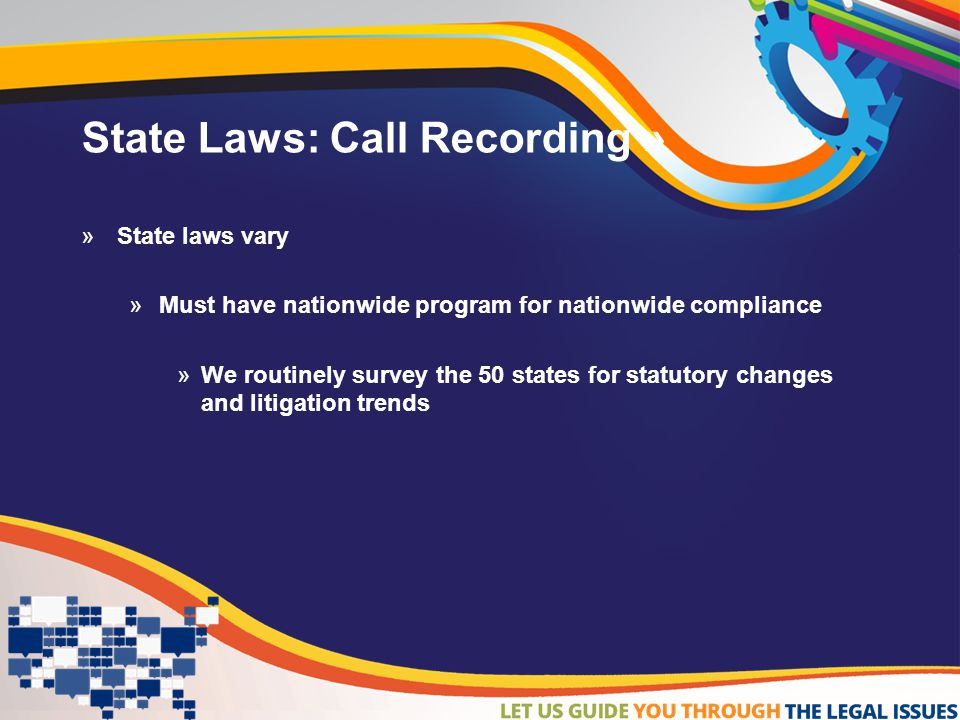 State Laws: Call Recording»  Federal law requires that at least one party taking part in the call must be notified of the recording See 18 U.S.C.