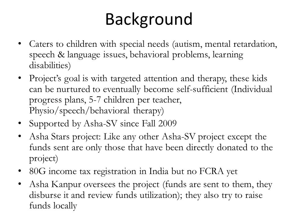 Background Caters to children with special needs (autism, mental retardation, speech & language issues, behavioral problems, learning disabilities) Pr