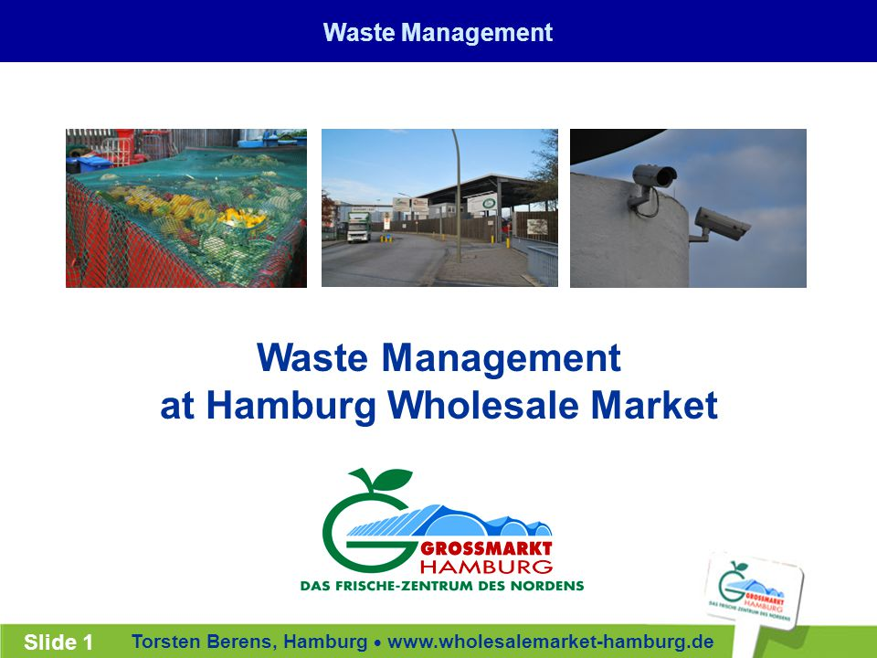 Torsten Berens, Hamburg  www.wholesalemarket-hamburg.de Slide 1 Waste Management at Hamburg Wholesale Market Waste Management