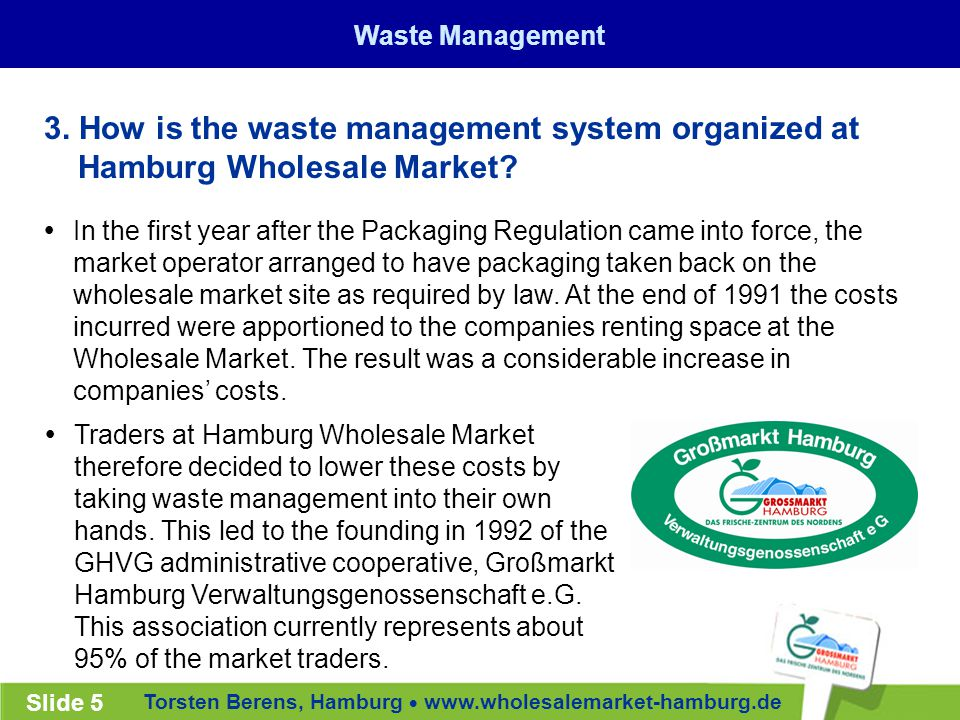 Torsten Berens, Hamburg  www.wholesalemarket-hamburg.de Slide 5  In the first year after the Packaging Regulation came into force, the market operator arranged to have packaging taken back on the wholesale market site as required by law.