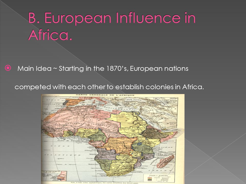  Main Idea ~ Starting in the 1870's, European nations competed with each other to establish colonies in Africa.