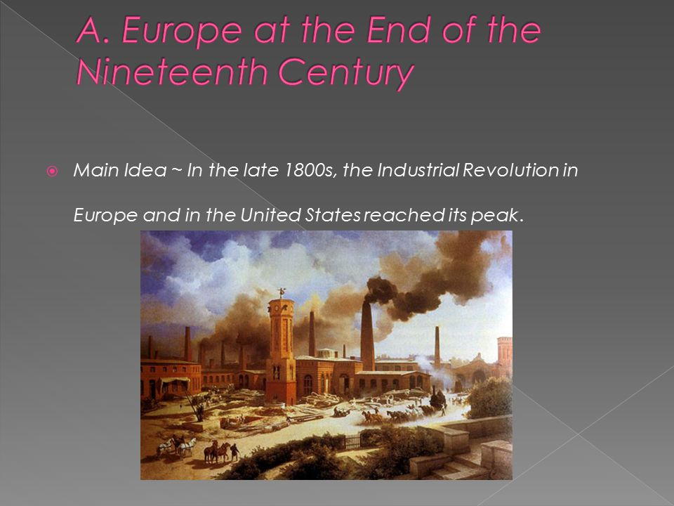  Main Idea ~ In the late 1800s, the Industrial Revolution in Europe and in the United States reached its peak.