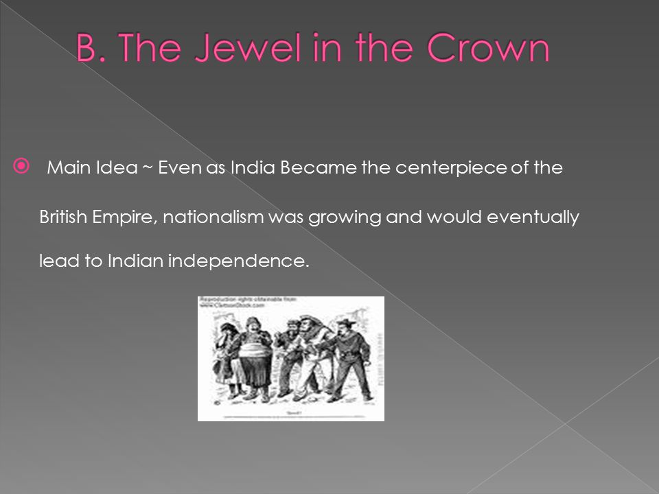  Main Idea ~ Even as India Became the centerpiece of the British Empire, nationalism was growing and would eventually lead to Indian independence.