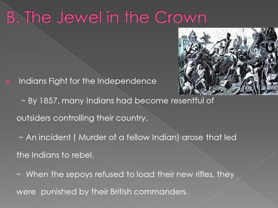  Indians Fight for the Independence ~ By 1857, many Indians had become resentful of outsiders controlling their country.