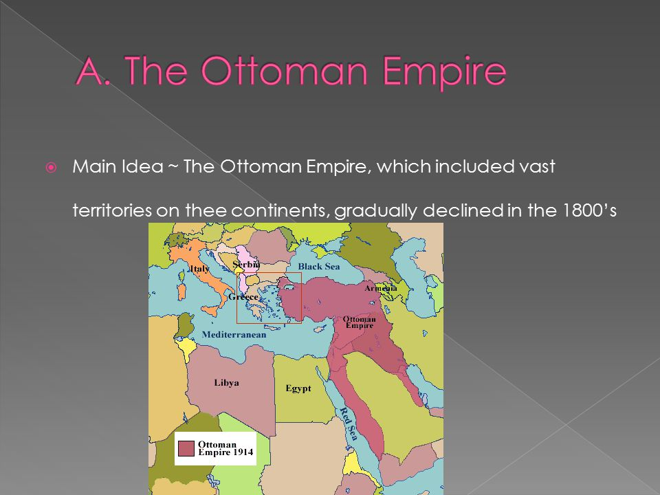  Main Idea ~ The Ottoman Empire, which included vast territories on thee continents, gradually declined in the 1800's