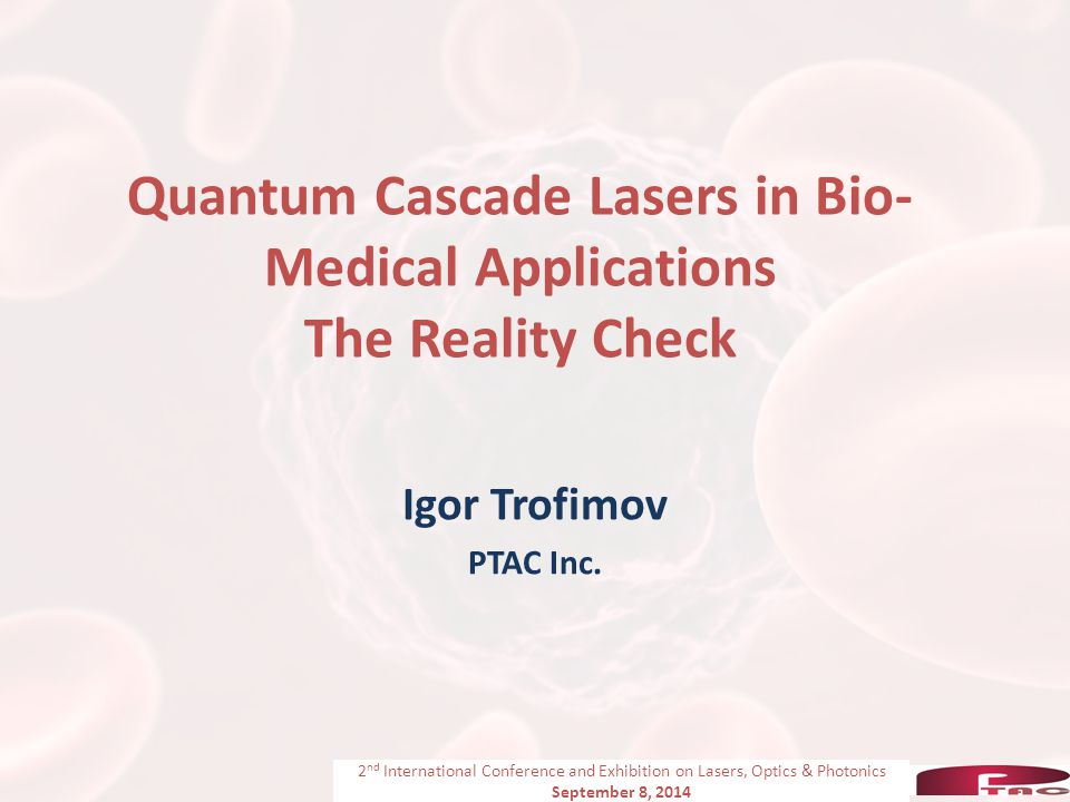 Igor Trofimov PTAC Inc. 2 nd International Conference and Exhibition on Lasers, Optics & Photonics September 8, 2014 Quantum Cascade Lasers in Bio- Me