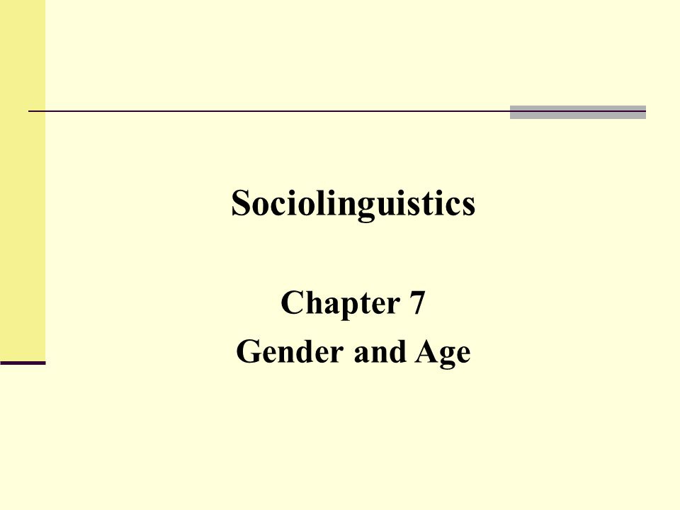 Sociolinguistics Chapter 7 Gender and Age