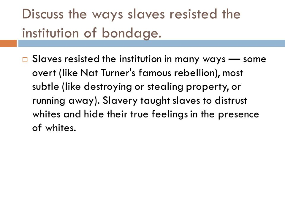 Discuss the ways slaves resisted the institution of bondage.