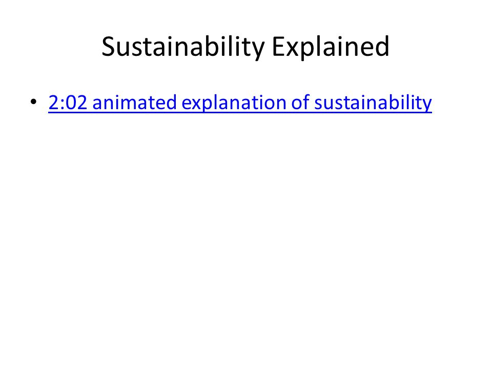 Sustainability Explained 2:02 animated explanation of sustainability