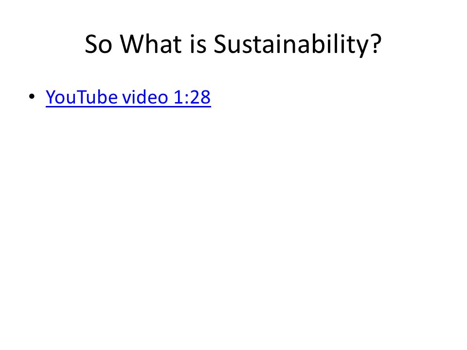 So What is Sustainability? YouTube video 1:28