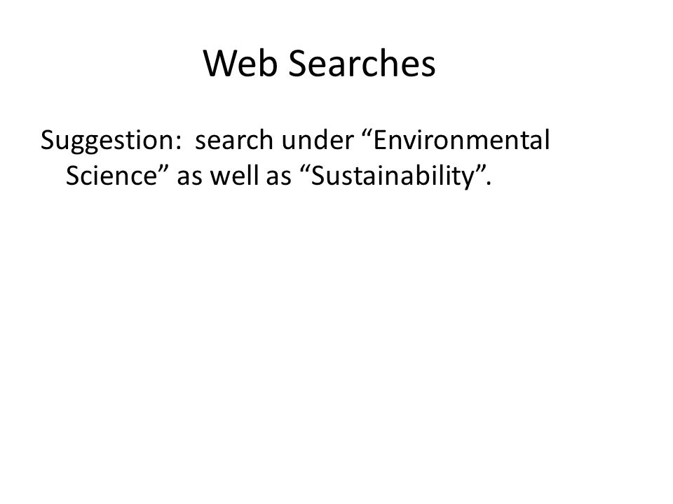 """Web Searches Suggestion: search under """"Environmental Science"""" as well as """"Sustainability""""."""