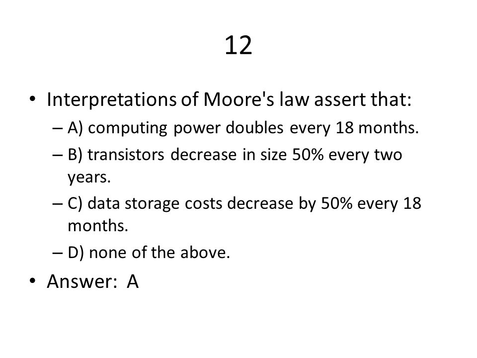 12 Interpretations of Moore s law assert that: – A) computing power doubles every 18 months.