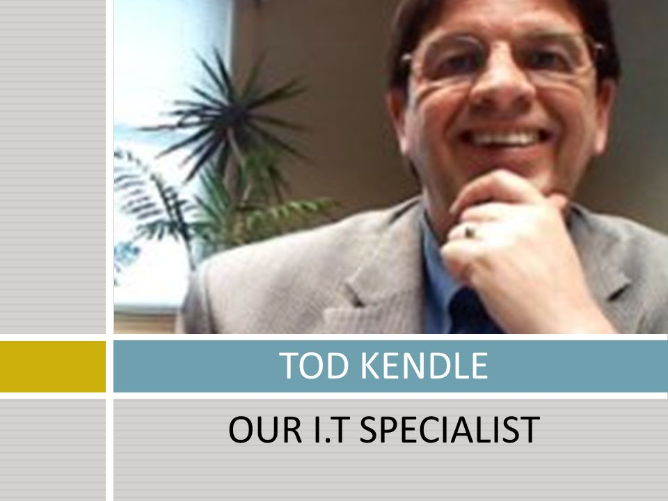 OUR I.T SPECIALIST TOD KENDLE