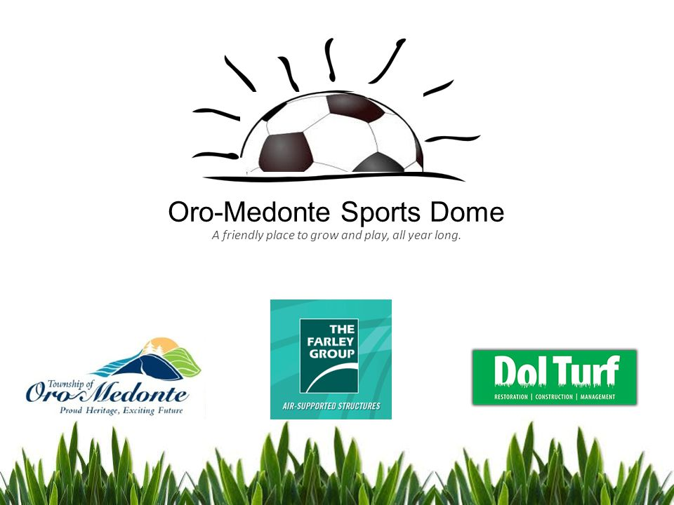 A friendly place to grow and play, all year long. Oro-Medonte Sports Dome