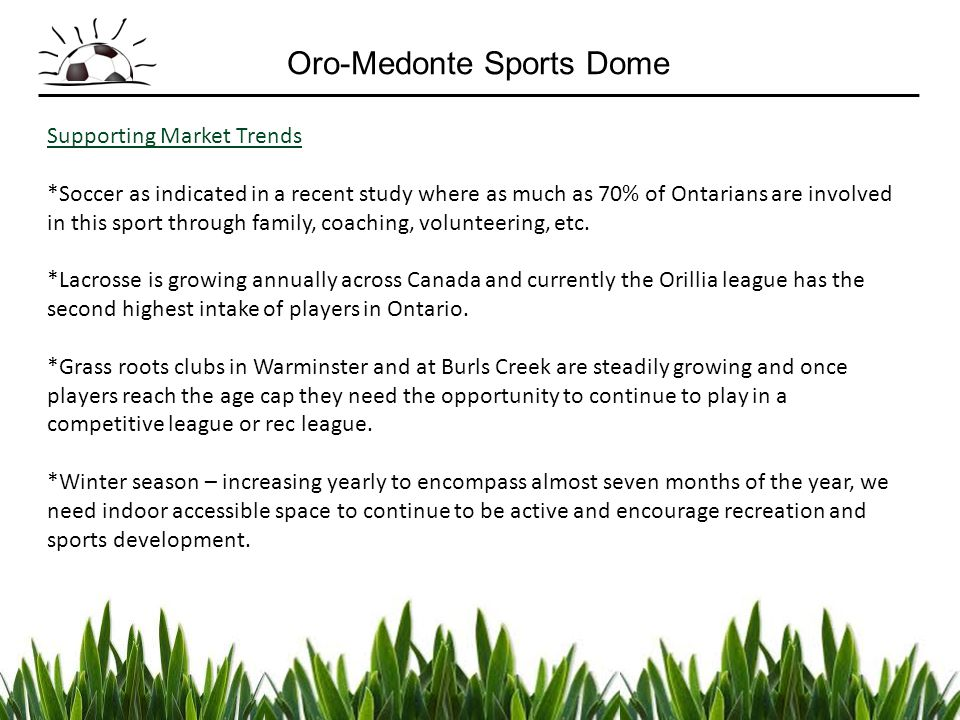 Supporting Market Trends *Soccer as indicated in a recent study where as much as 70% of Ontarians are involved in this sport through family, coaching,