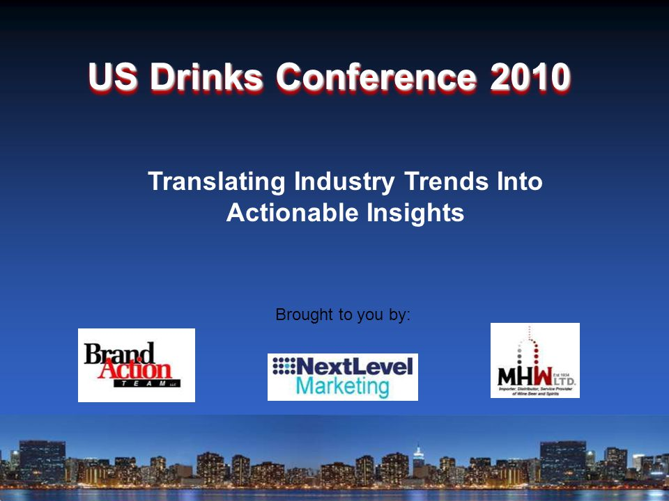 Brought to you by: US Drinks Conference 2010 Translating Industry Trends Into Actionable Insights