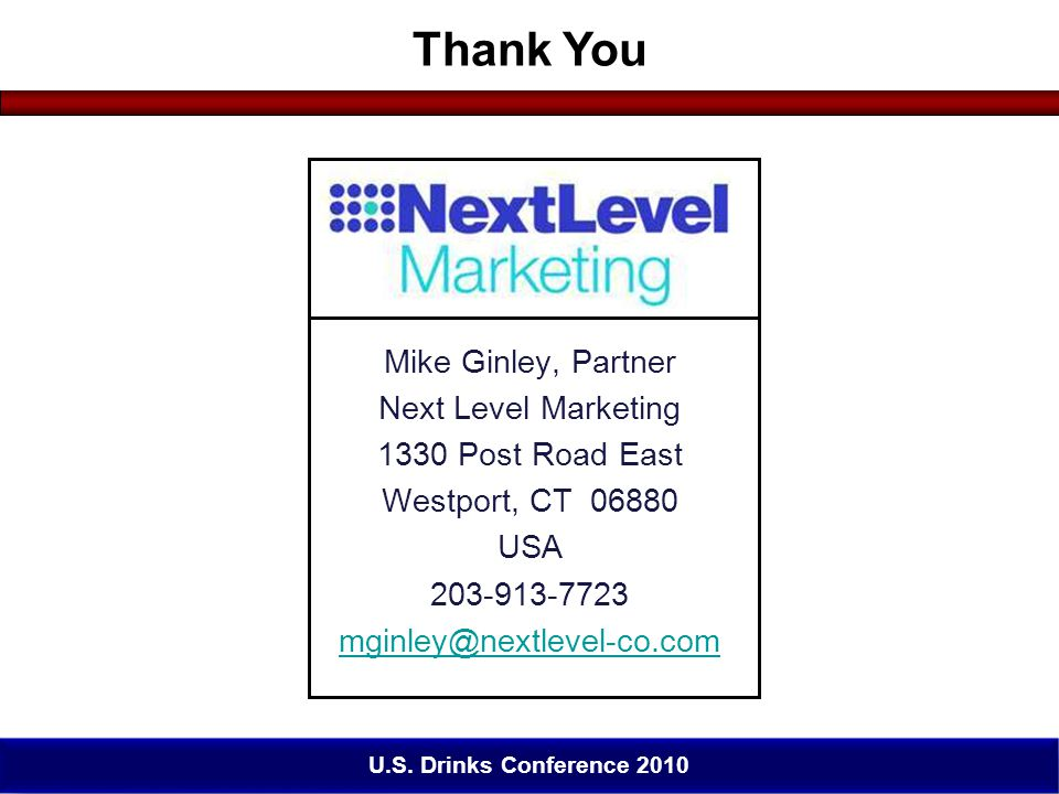 Click to edit Master title style 51 Mike Ginley, Partner Next Level Marketing 1330 Post Road East Westport, CT 06880 USA 203-913-7723 mginley@nextlevel-co.com Thank You 51 U.S.