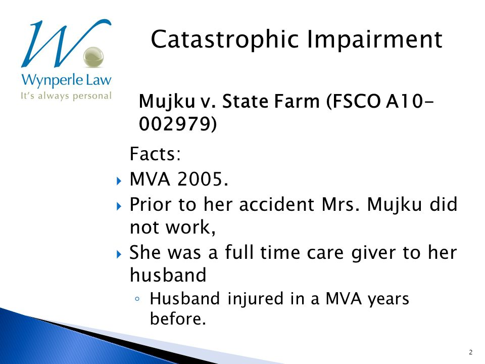 3  Before her accident, Mrs Mujku was paid $6,000/month to care for her husband ◦ Attendant care benefits  Son was convicted of second degree murder.