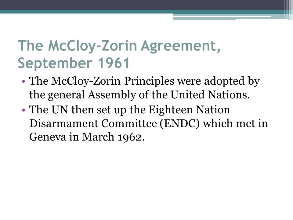 The McCloy-Zorin Agreement, September 1961 The McCloy-Zorin Principles were adopted by the general Assembly of the United Nations.