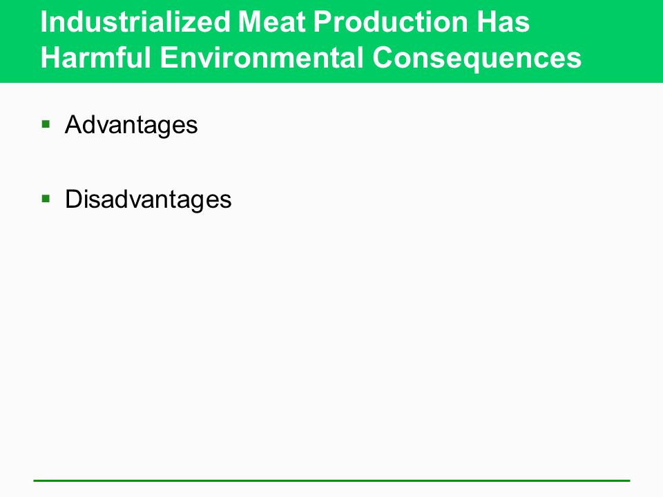 Industrialized Meat Production Has Harmful Environmental Consequences  Advantages  Disadvantages