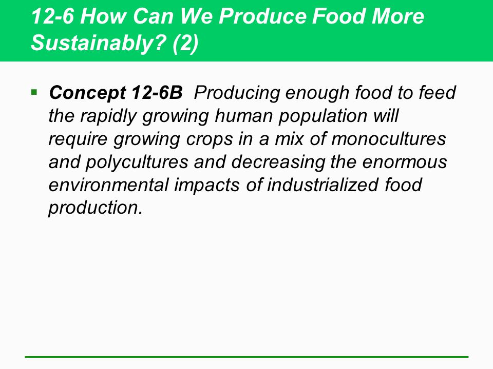 12-6 How Can We Produce Food More Sustainably.