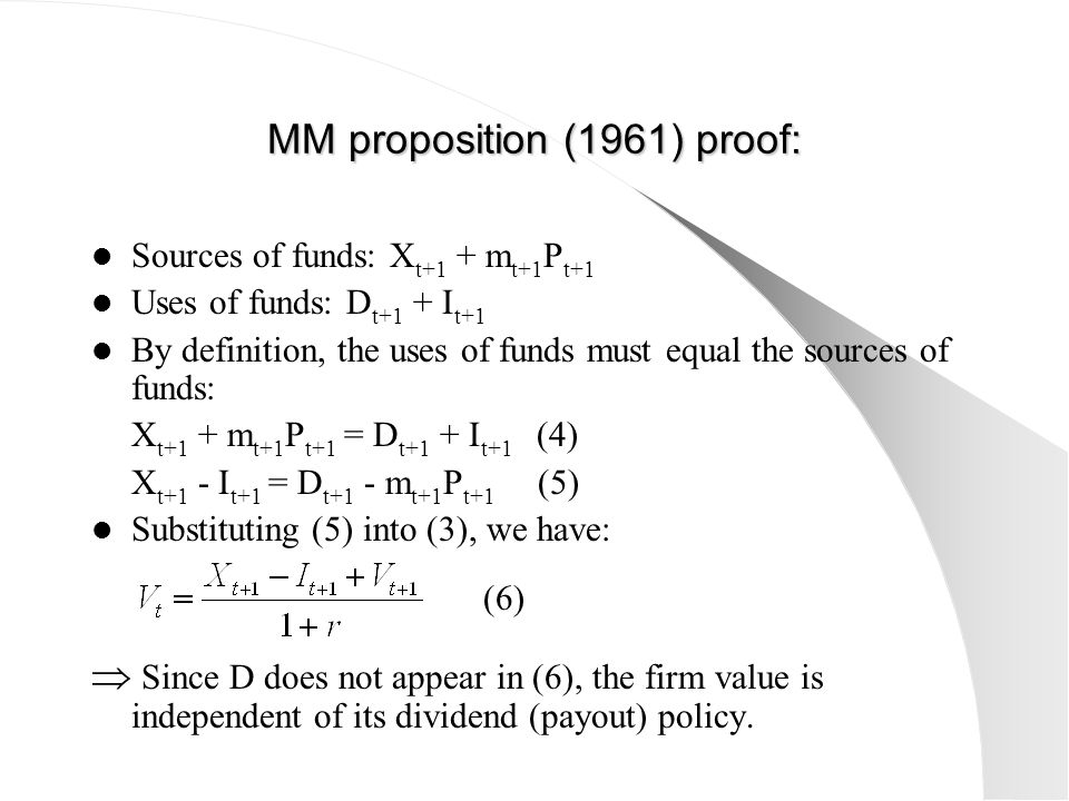 MM proposition (1961) proof: Sources of funds: X t+1 + m t+1 P t+1 Uses of funds: D t+1 + I t+1 By definition, the uses of funds must equal the source