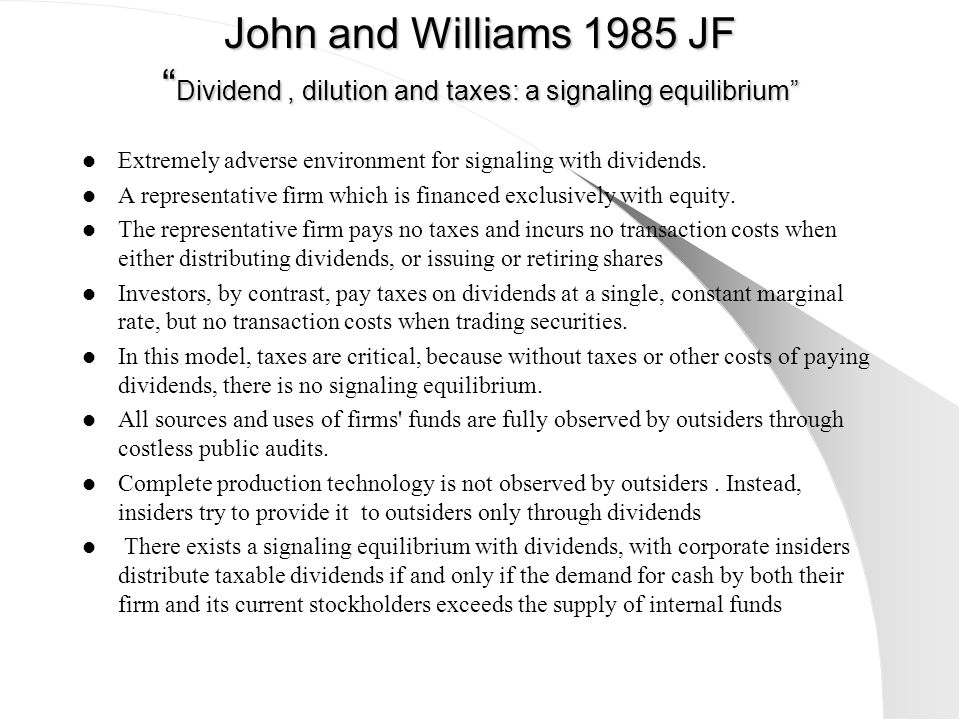 "John and Williams 1985 JF "" Dividend, dilution and taxes: a signaling equilibrium"" Extremely adverse environment for signaling with dividends. A repre"