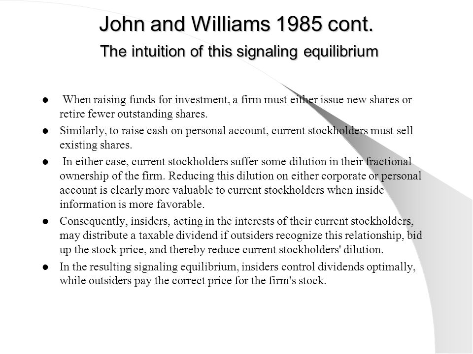 John and Williams 1985 cont. The intuition of this signaling equilibrium When raising funds for investment, a firm must either issue new shares or ret