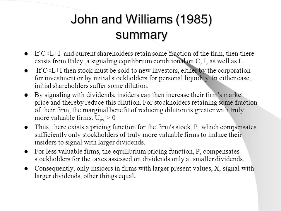John and Williams (1985) summary If C<L+I and current shareholders retain some fraction of the firm, then there exists from Riley,a signaling equilibr