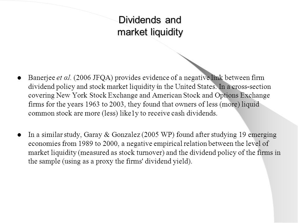 Dividends and market liquidity Dividends and market liquidity Banerjee et αl. (2006 JFQA) provides evidence of a negative link between firm dividend p