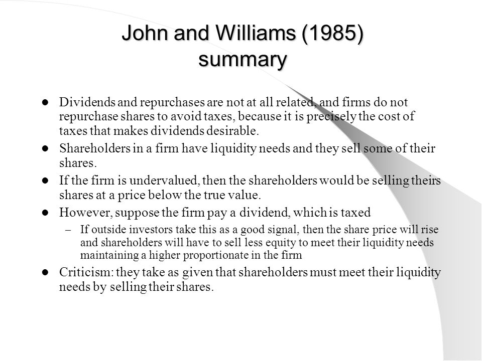 John and Williams (1985) summary Dividends and repurchases are not at all related, and firms do not repurchase shares to avoid taxes, because it is pr