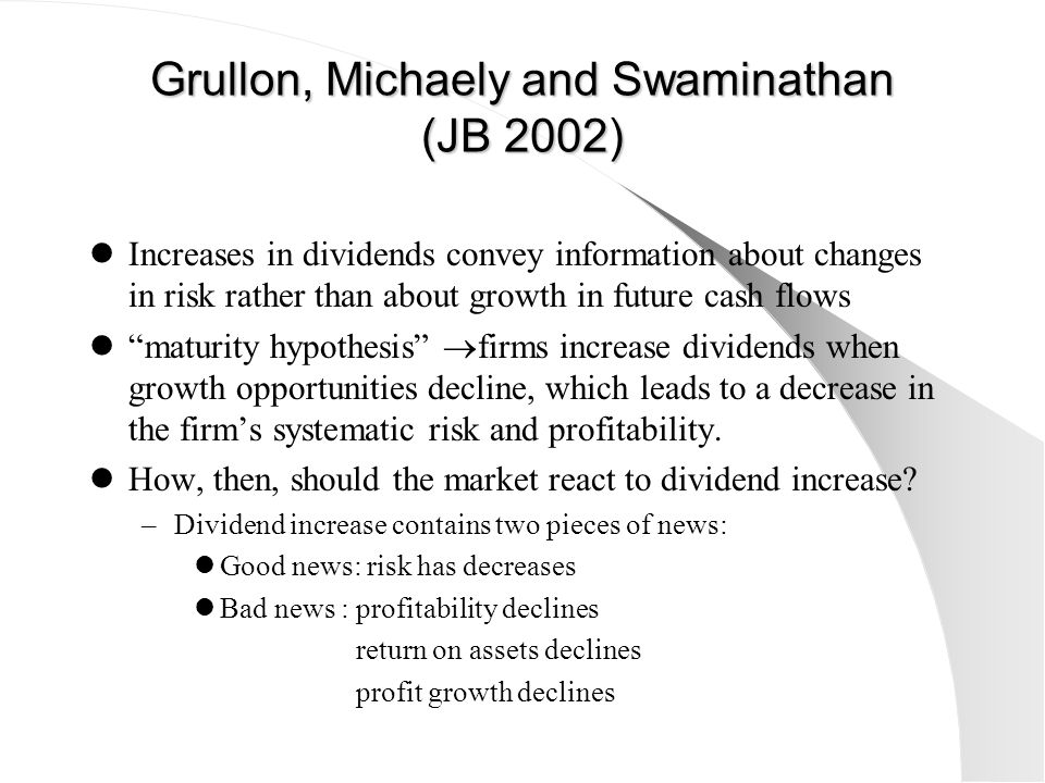 Grullon, Michaely and Swaminathan (JB 2002) Increases in dividends convey information about changes in risk rather than about growth in future cash fl