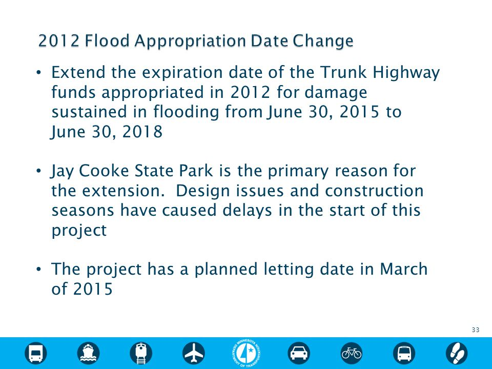 Extend the expiration date of the Trunk Highway funds appropriated in 2012 for damage sustained in flooding from June 30, 2015 to June 30, 2018 Jay Cooke State Park is the primary reason for the extension.