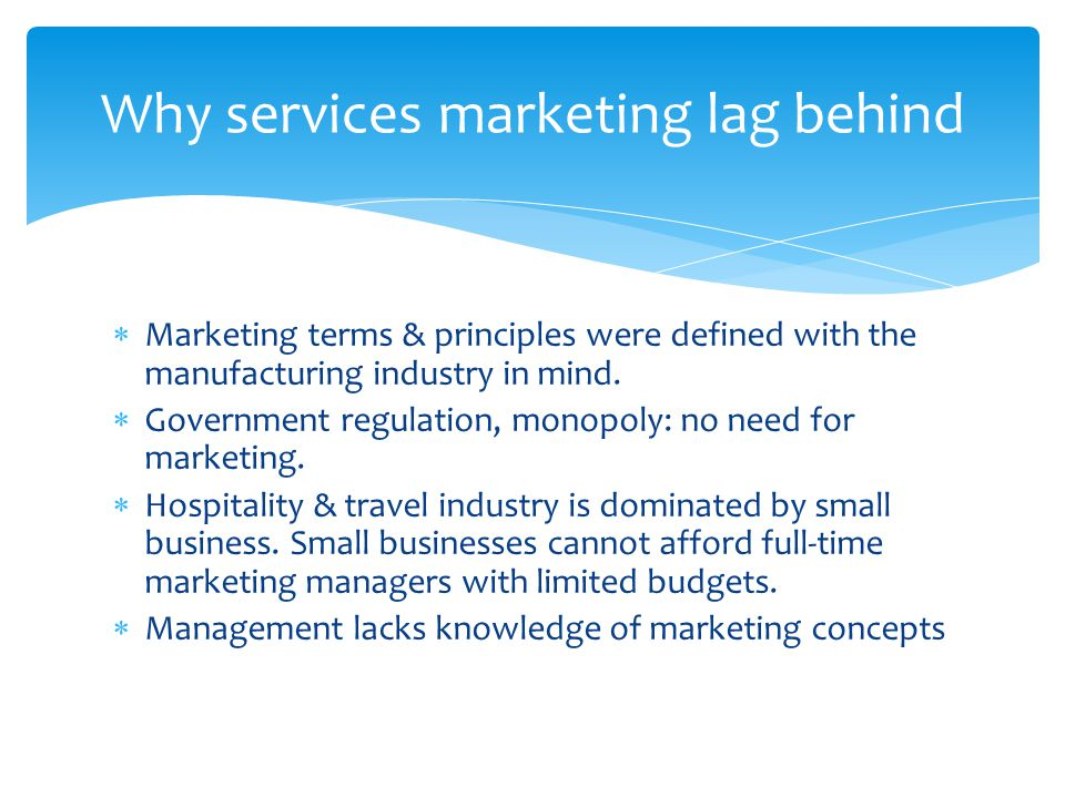  The marketing of hospitality and travel services has several unique characteristics.
