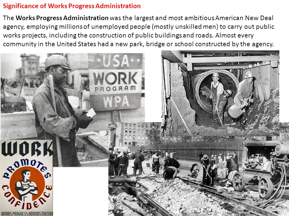 Significance of Works Progress Administration The Works Progress Administration was the largest and most ambitious American New Deal agency, employing